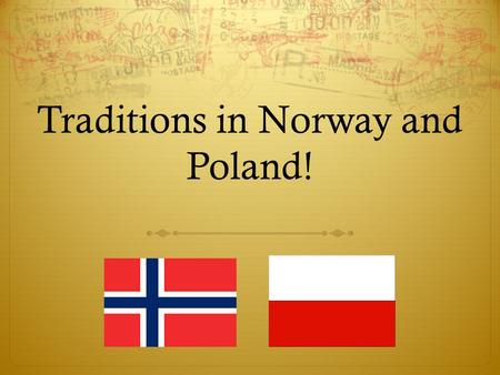 Traditions in Norway and Poland!. Traditions in Norway!  There are a lot of different traditions in different countries and cultures. Traditions can.