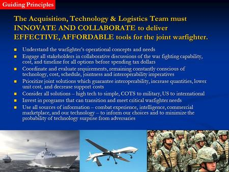 1 The Acquisition, Technology & Logistics Team must INNOVATE AND COLLABORATE to deliver EFFECTIVE, AFFORDABLE tools for the joint warfighter. Understand.
