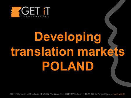 GET IT Sp. z o.o., ul. B. Schulza 14, 01-682 Warszawa, T: (+48 22) 327 65 65, F: (+48 22) 327 65 75,  Developing translation.