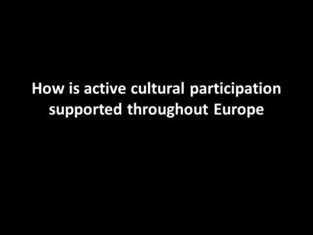 How is active cultural participation supported throughout Europe.