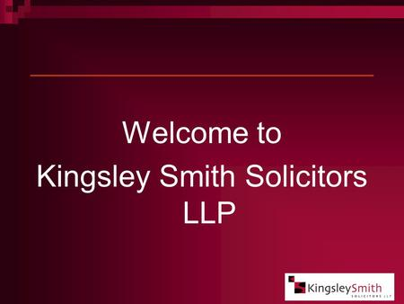 Welcome to Kingsley Smith Solicitors LLP. What We Do First and foremost, we listen. Only by truly understanding your situation can we advise you on your.