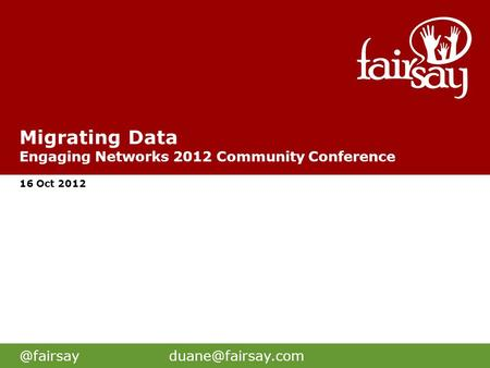 Migrating Data Engaging Networks 2012 Community Conference 16 Oct