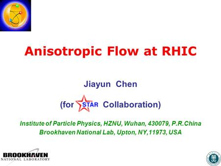 Anisotropic Flow at RHIC Jiayun Chen (for Collaboration) Institute of Particle Physics, HZNU, Wuhan, 430079, P.R.China Brookhaven National Lab, Upton,