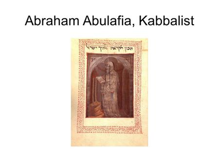 "Abraham Abulafia, Kabbalist. Abraham Abulafia über den Messiah ""The term mashiyah (משיח Messiah) is equivocal, [designating] three [different] matters;"