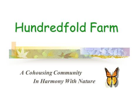 Hundredfold Farm A Cohousing Community In Harmony With Nature.