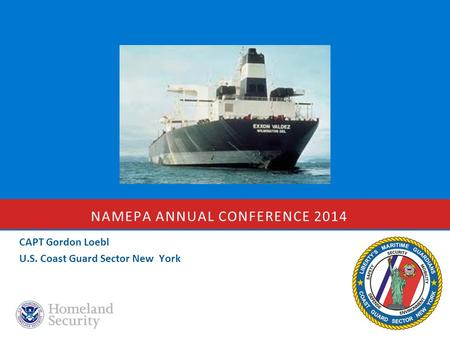 NAMEPA ANNUAL CONFERENCE 2014 CAPT Gordon Loebl U.S. Coast Guard Sector New York.