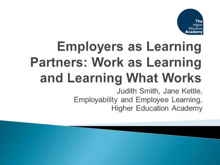 Judith Smith, Jane Kettle, Employability and Employee Learning, Higher Education Academy.