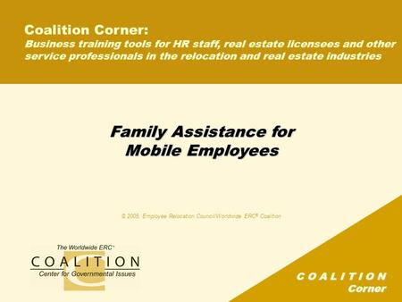 C O A L I T I O N Corner Family Assistance for Mobile Employees Coalition Corner: Business training tools for HR staff, real estate licensees and other.