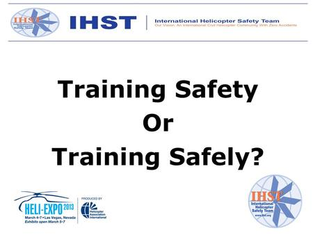 Training Safety Or Training Safely?. Nick Mayhew - Steve Sparks - Mike Phillips -