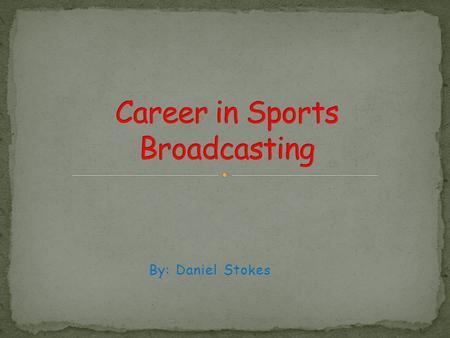 By: Daniel Stokes. A Sports Broadcaster is someone who provides coverage of sporting events in a wide variety of different media outlets. This includes: