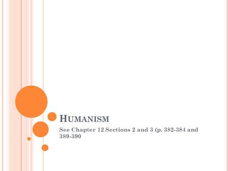 H UMANISM See Chapter 12 Sections 2 and 3 (p. 382-384 and 389-390.