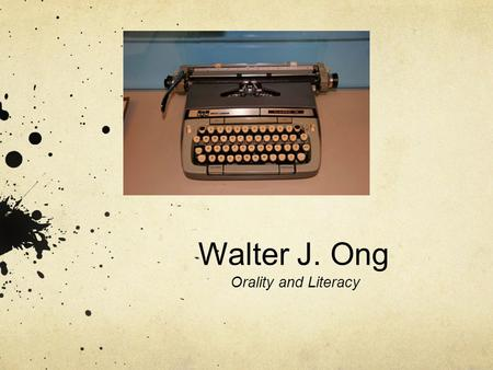 "Walter J. Ong Orality and Literacy. ""More than any other single invention, writing has transformed human consciousness."""