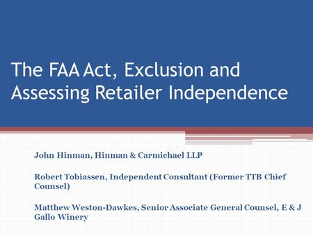 The FAA Act, Exclusion and Assessing Retailer Independence John Hinman, Hinman & Carmichael LLP Robert Tobiassen, Independent Consultant (Former TTB Chief.
