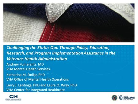 Challenging the Status Quo Through Policy, Education, Research, and Program Implementation Assistance in the Veterans Health Administration Andrew Pomerantz,