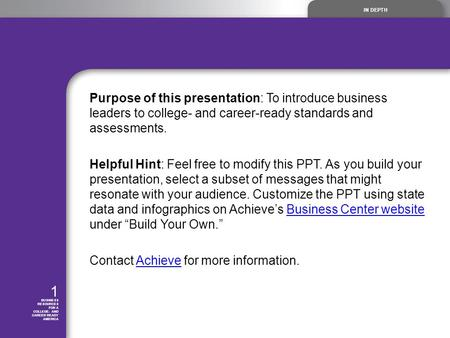 IN DEPTH 1 BUSINESS RESOURCES FOR A COLLEGE- AND CAREER READY AMERICA Purpose of this presentation: To introduce business leaders to college- and career-ready.
