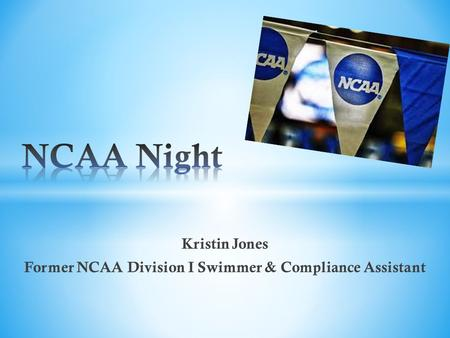 Kristin Jones Former NCAA Division I Swimmer & Compliance Assistant.