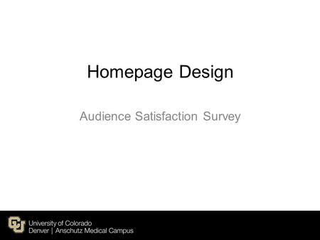 Homepage Design Audience Satisfaction Survey. Survey Goal: The new website design should invoke an aesthetic emotional response with our audience. The.