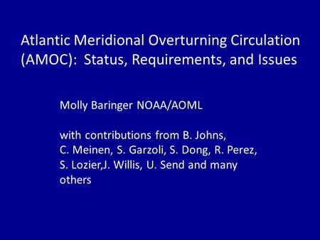 Atlantic Meridional Overturning Circulation (AMOC): Status, Requirements, and Issues Molly Baringer NOAA/AOML with contributions from B. Johns, C. Meinen,