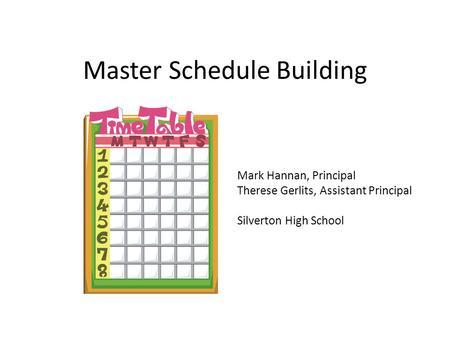 Master Schedule Building Mark Hannan, Principal Therese Gerlits, Assistant Principal Silverton High School.
