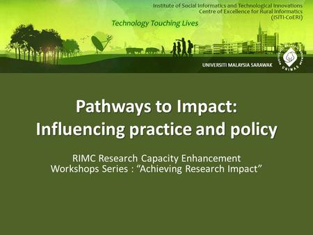 "Pathways to Impact: Influencing practice and policy RIMC Research Capacity Enhancement Workshops Series : ""Achieving Research Impact"""