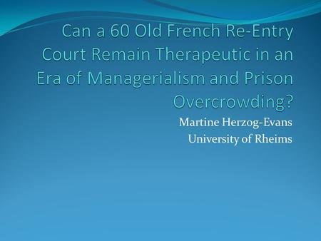 Martine Herzog-Evans University of Rheims. Preliminary: Who works? In France, a Judge (the juge de l'application des peines: J.A.P.) is responsible for: