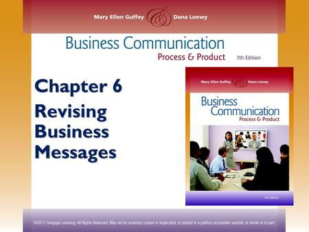 Chapter 6 Revising Business Messages. ©2011 Cengage Learning. All Rights Reserved. May not be scanned, copied or duplicated, or posted to a publicly accessible.