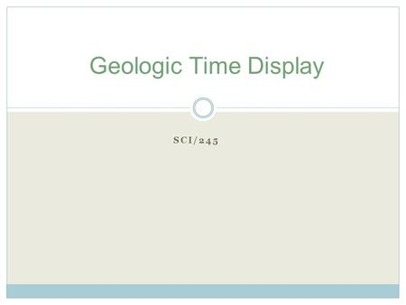 SCI/245 Geologic Time Display. Description of Relative Dating Refers to the science of defining the relative sequence of past events, without knowing.