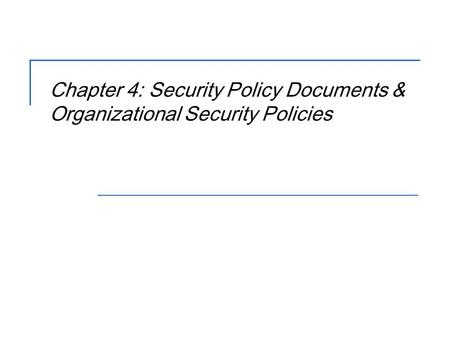 Chapter 4: Security Policy Documents & Organizational Security Policies.