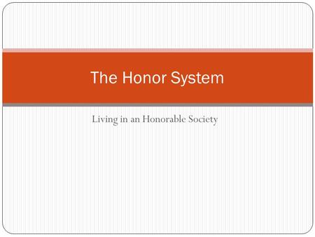 Living in an Honorable Society The Honor System. What is the Honor System? The Honor System is a student-led system that helps to ensure academic honesty.