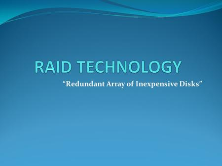 """Redundant Array of Inexpensive Disks"". CONTENTS Storage devices. Optical drives. Floppy disk. Hard disk. Components of Hard disks. RAID technology. Levels."