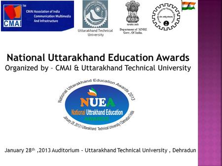 National Uttarakhand Education Awards Organized by – CMAI & Uttarakhand Technical University Department of MNRE Govt. Of India. Uttarakhand Technical University.