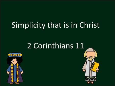 "Simplicity that is in Christ 2 Corinthians 11. ""But I fear, lest by any means, as the serpent beguiled Eve through his subtilty, so your minds should."