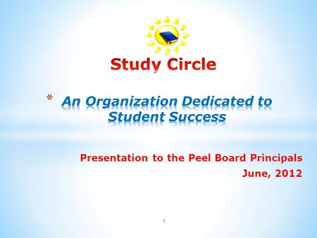 1 Presentation to the Peel Board Principals June, 2012.