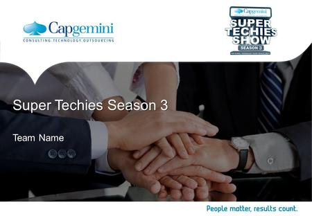 Team Name Super Techies Season 3. 2 Copyright © Capgemini 2014. All Rights Reserved Super Techies Season 3  Level 1  Level 2 Level 3 –Level 4 Digital.