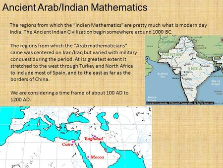 Ancient Arab/Indian Mathematics The regions from which the Arab mathematicians came was centered on Iran/Iraq but varied with military conquest during.