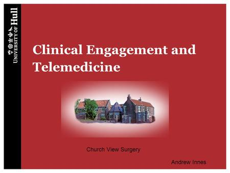 Clinical Engagement and Telemedicine Church View Surgery Andrew Innes.