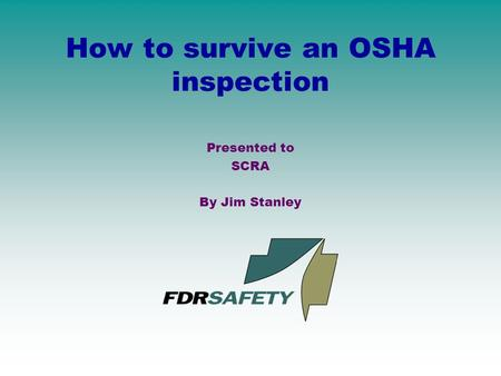 How to survive an OSHA inspection Presented to SCRA By Jim Stanley.