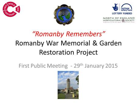 """Romanby Remembers"" Romanby War Memorial & Garden Restoration Project First Public Meeting - 29 th January 2015."