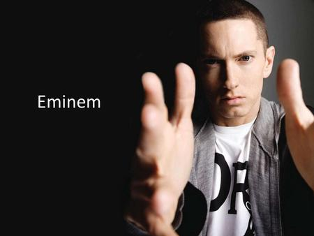 Eminem. History Birth Name: Marshall Bruce Mathers III Born: October 17 th 1972 Birth Place: St. Joseph, Missouri, USA Origin: Detroit, Michigan, USA.