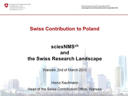 Federal Department of Foreign Affairs FDFA Swiss Agency for Development and Cooperation SDC 1 Swiss Contribution to Poland sciexNMS ch and the Swiss Research.