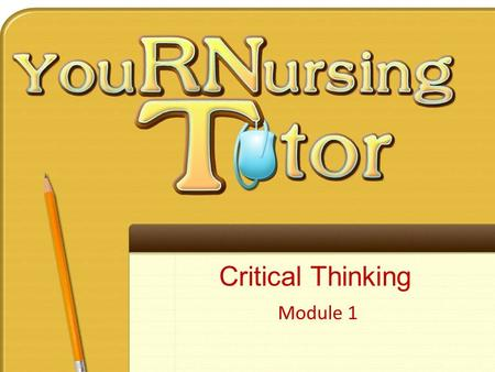 Critical Thinking Module 1. Pre-Module – Session Prep Worksheet – Forum discussion Module – 1-hour 15-minute live presentation – Sometimes: 2-3 Practice.
