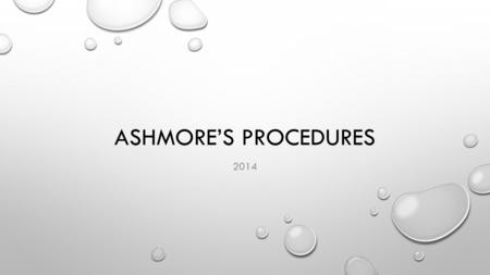 ASHMORE'S PROCEDURES 2014. YOU SUPER PUMPED TO TEACH YOU ALL! YOU ALL ARE AWESOME INDIVIDUALS AND I HOPE YOU CAN ALL UNDERSTAND HOW IMPORTANT YOU ARE.