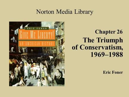 The Triumph of Conservatism, 1969–1988 Norton <strong>Media</strong> Library Chapter 26