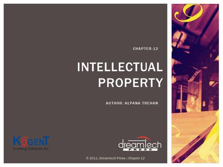 INTELLECTUAL PROPERTY AUTHOR: ALPANA TREHAN CHAPTER-12 © 2011, Dreamtech Press :: Chapter 12 1.