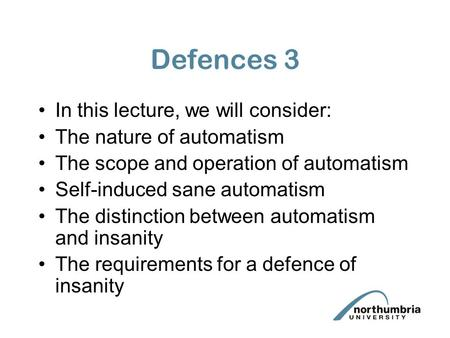 Defences 3 In this lecture, we will consider: The nature of automatism The scope and operation of automatism Self-induced sane automatism The distinction.