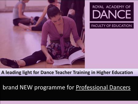 A leading light for Dance Teacher Training in Higher Education brand NEW programme for Professional Dancers.