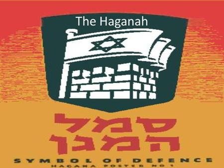 The Haganah. Who were the Haganah? Formed from the Hashomer (the Night Watchmen) and the Bar- Giora, who acted as guards for Jewish settlements in Palestine,