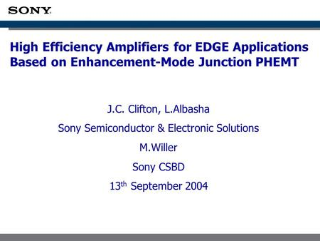 High Efficiency Amplifiers for EDGE Applications Based on Enhancement-Mode Junction PHEMT J.C. Clifton, L.Albasha Sony Semiconductor & Electronic Solutions.