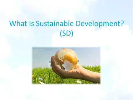 What is Sustainable Development? (SD)