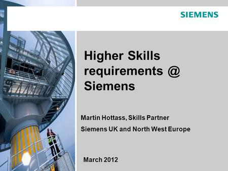 © Siemens AG 2011. All rights reserved.Toby Peyton-Jones C HR NWE. March 2012 Page 1 March 2012 Higher Skills Siemens Martin Hottass, Skills.